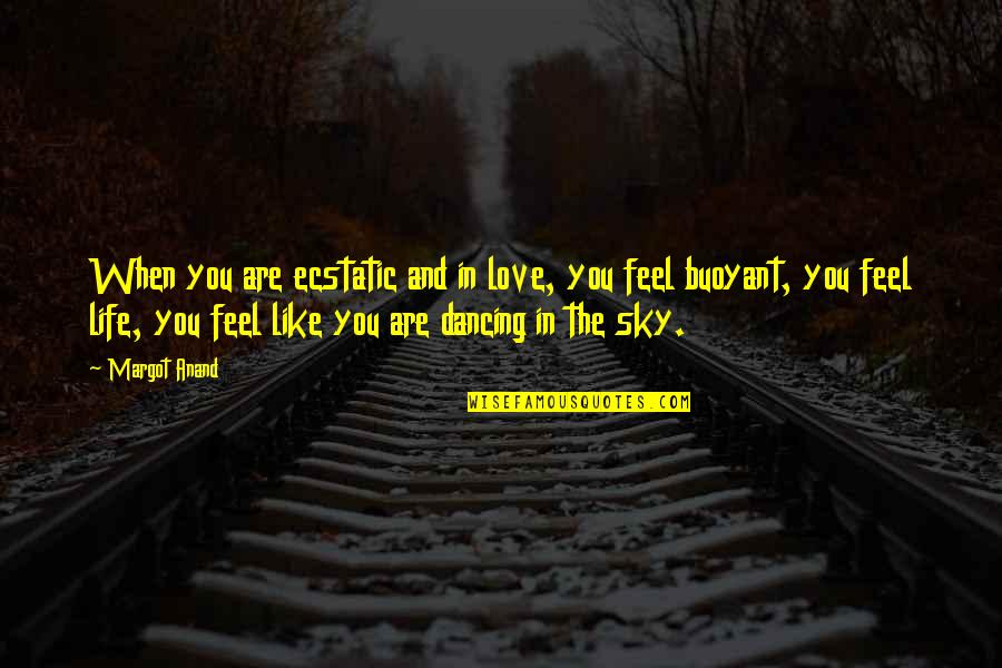 Creed Born To Fight Quotes By Margot Anand: When you are ecstatic and in love, you