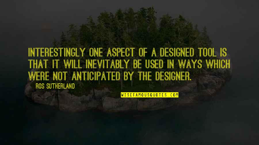 Creed Born To Fight Quotes By Ros Sutherland: Interestingly one aspect of a designed tool is