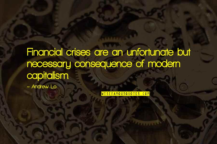 Creede Quotes By Andrew Lo: Financial crises are an unfortunate but necessary consequence