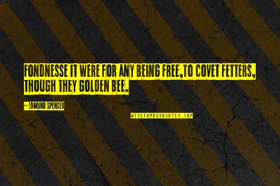 Creede Quotes By Edmund Spenser: Fondnesse it were for any being free,To covet