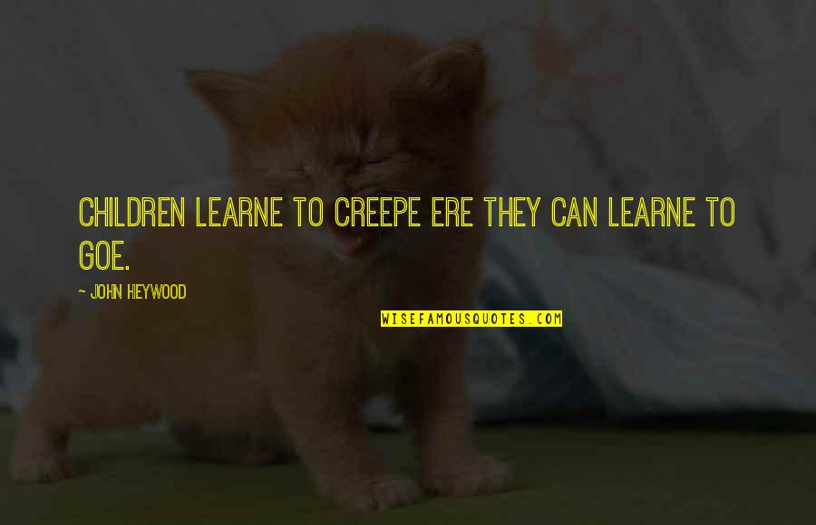 Creepe Quotes By John Heywood: Children learne to creepe ere they can learne