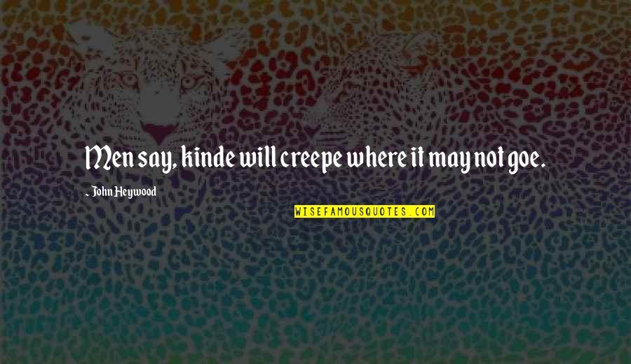 Creepe Quotes By John Heywood: Men say, kinde will creepe where it may
