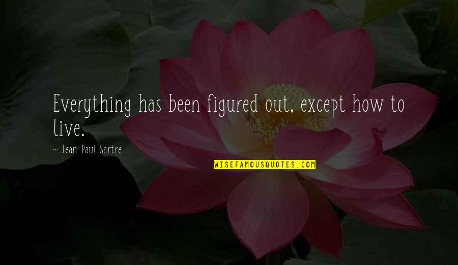 Creepier Quotes By Jean-Paul Sartre: Everything has been figured out, except how to