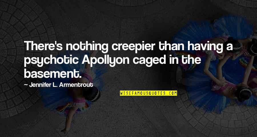 Creepier Quotes By Jennifer L. Armentrout: There's nothing creepier than having a psychotic Apollyon