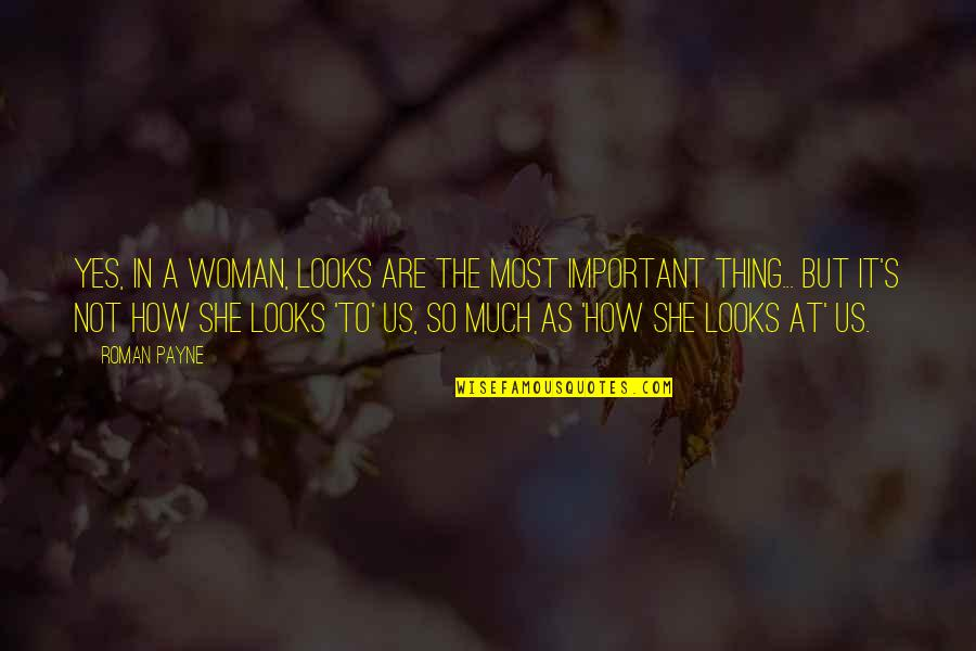 Creepier Quotes By Roman Payne: Yes, in a woman, looks are the most