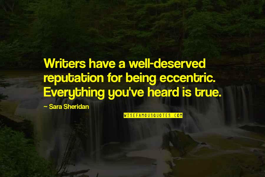 Creepier Quotes By Sara Sheridan: Writers have a well-deserved reputation for being eccentric.