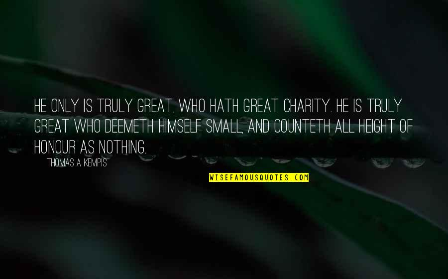 Creepier Quotes By Thomas A Kempis: He only is truly great, who hath great