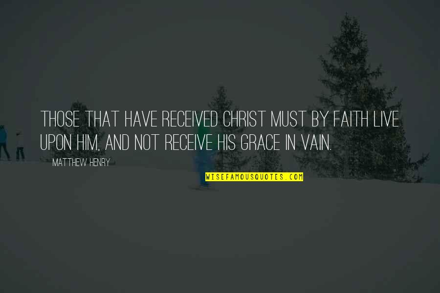 Creepy Susie Quotes By Matthew Henry: those that have received Christ must by faith