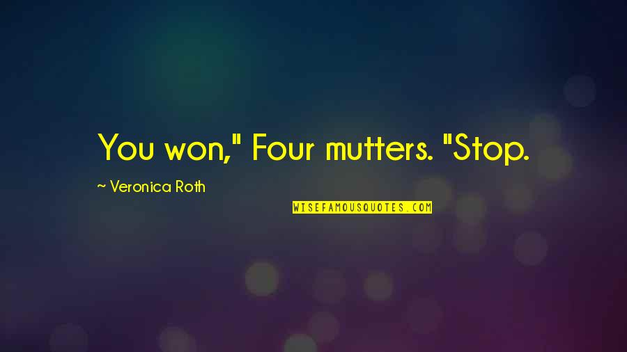 """Creepy Susie Quotes By Veronica Roth: You won,"""" Four mutters. """"Stop."""
