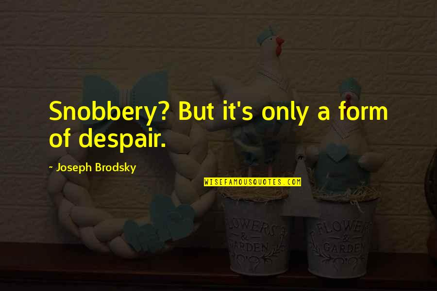 Creighton The Wanderer Quotes By Joseph Brodsky: Snobbery? But it's only a form of despair.