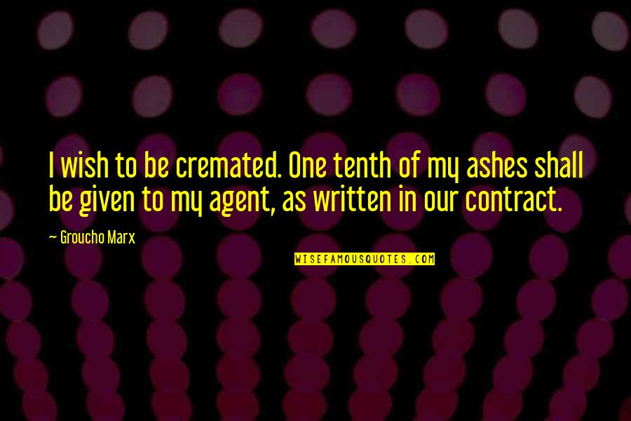 Cremated Quotes By Groucho Marx: I wish to be cremated. One tenth of