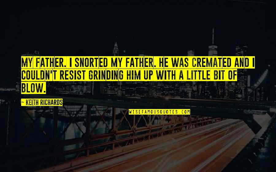 Cremated Quotes By Keith Richards: My father. I snorted my father. He was