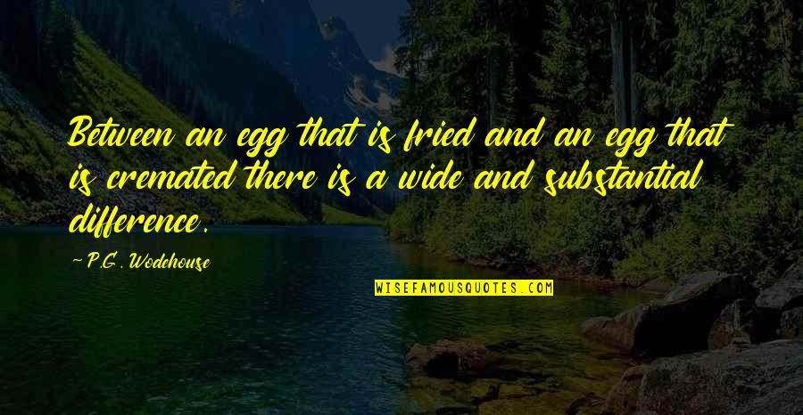 Cremated Quotes By P.G. Wodehouse: Between an egg that is fried and an