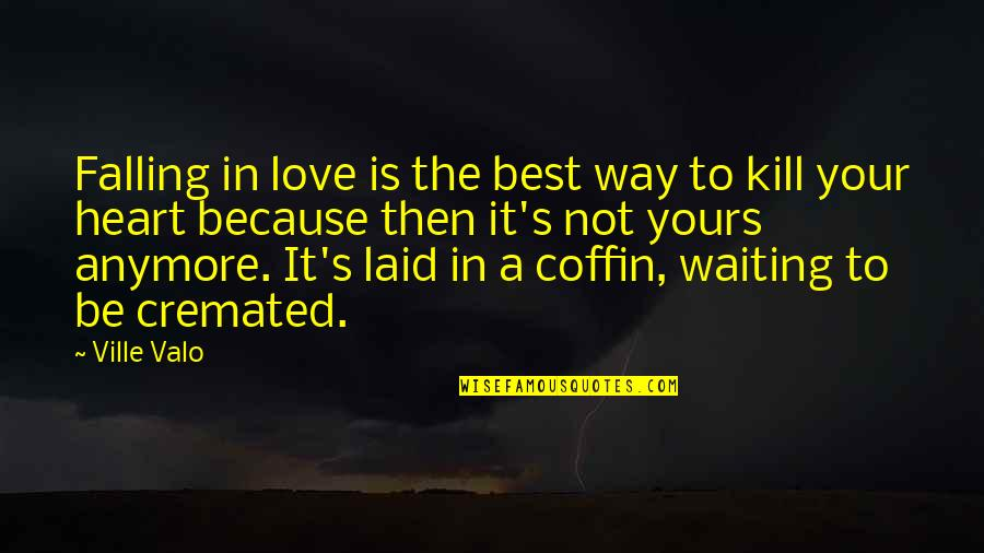 Cremated Quotes By Ville Valo: Falling in love is the best way to