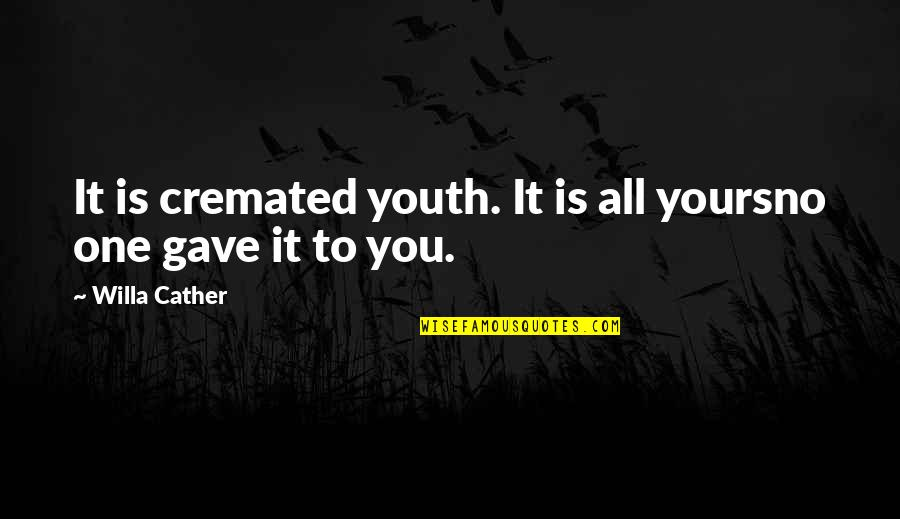 Cremated Quotes By Willa Cather: It is cremated youth. It is all yoursno
