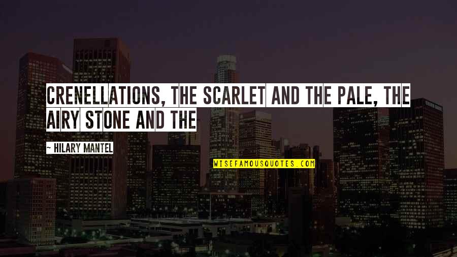 Crenellations Quotes By Hilary Mantel: crenellations, the scarlet and the pale, the airy