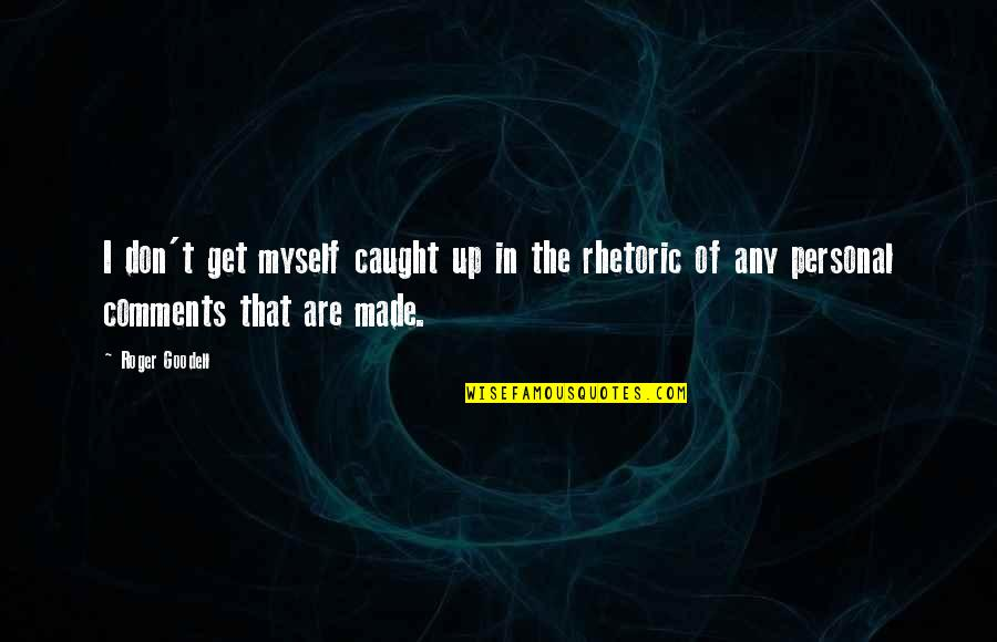 Crenellations Quotes By Roger Goodell: I don't get myself caught up in the