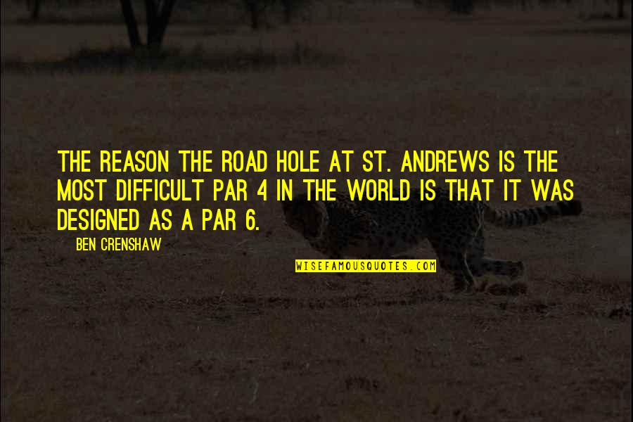 Crenshaw Quotes By Ben Crenshaw: The reason the Road Hole at St. Andrews