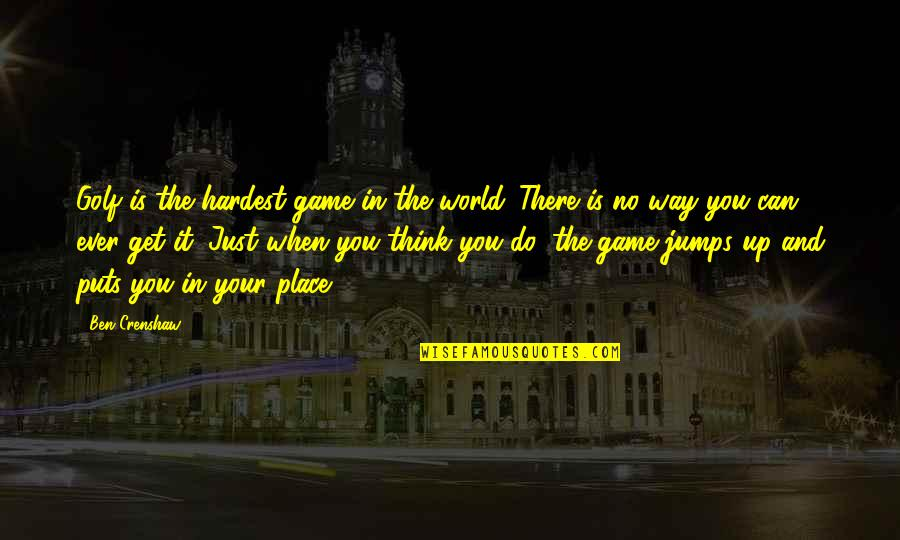 Crenshaw Quotes By Ben Crenshaw: Golf is the hardest game in the world.