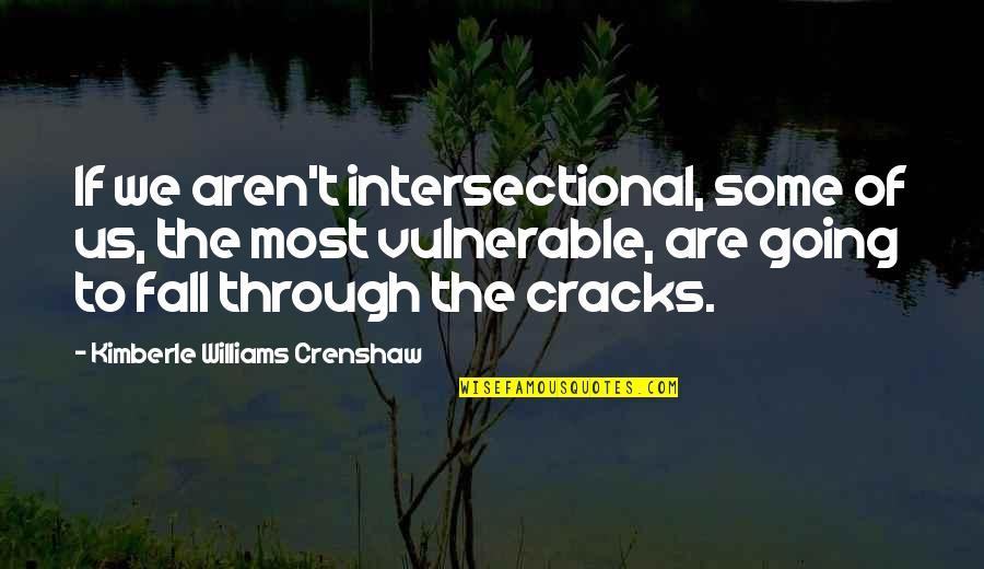 Crenshaw Quotes By Kimberle Williams Crenshaw: If we aren't intersectional, some of us, the