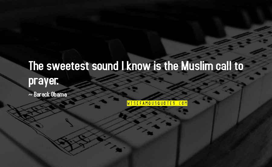 Crepuscular Quotes By Barack Obama: The sweetest sound I know is the Muslim