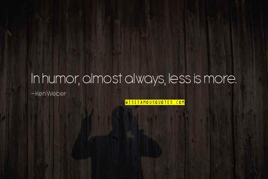 Crepuscular Quotes By Ken Weber: In humor, almost always, less is more.