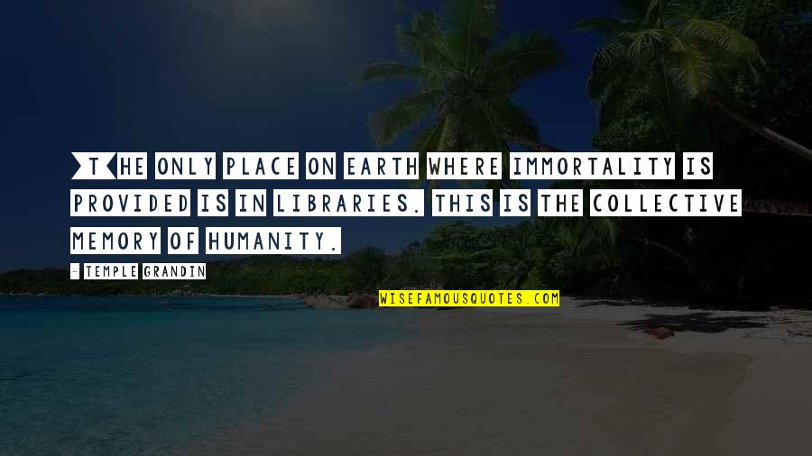 Crepuscular Quotes By Temple Grandin: [T]he only place on earth where immortality is