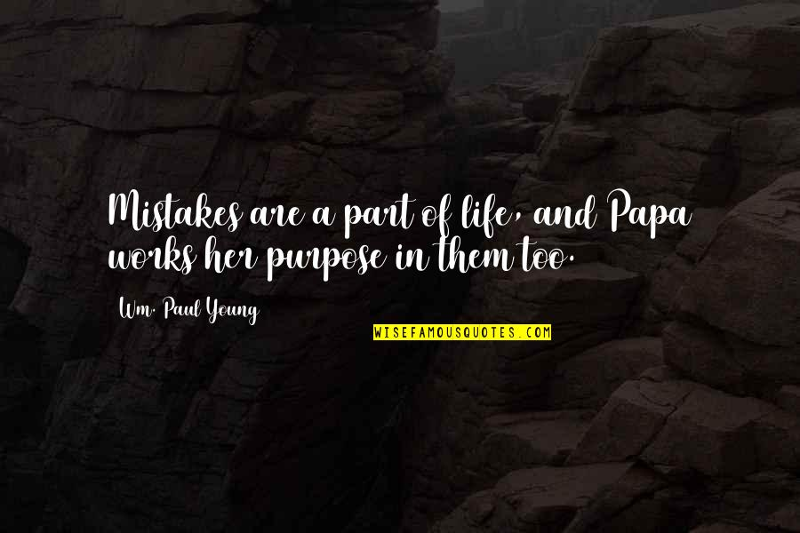 Crepuscular Quotes By Wm. Paul Young: Mistakes are a part of life, and Papa