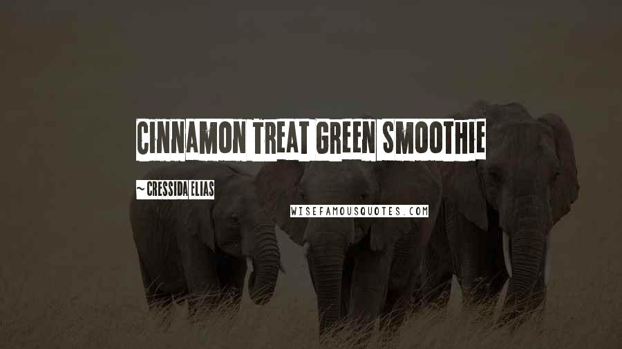 Cressida Elias quotes: Cinnamon Treat Green Smoothie