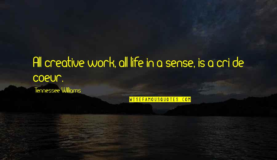 Cri Quotes By Tennessee Williams: All creative work, all life in a sense,