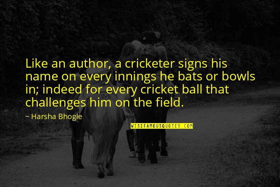 Cricket Bats Quotes By Harsha Bhogle: Like an author, a cricketer signs his name