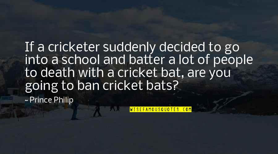 Cricket Bats Quotes By Prince Philip: If a cricketer suddenly decided to go into