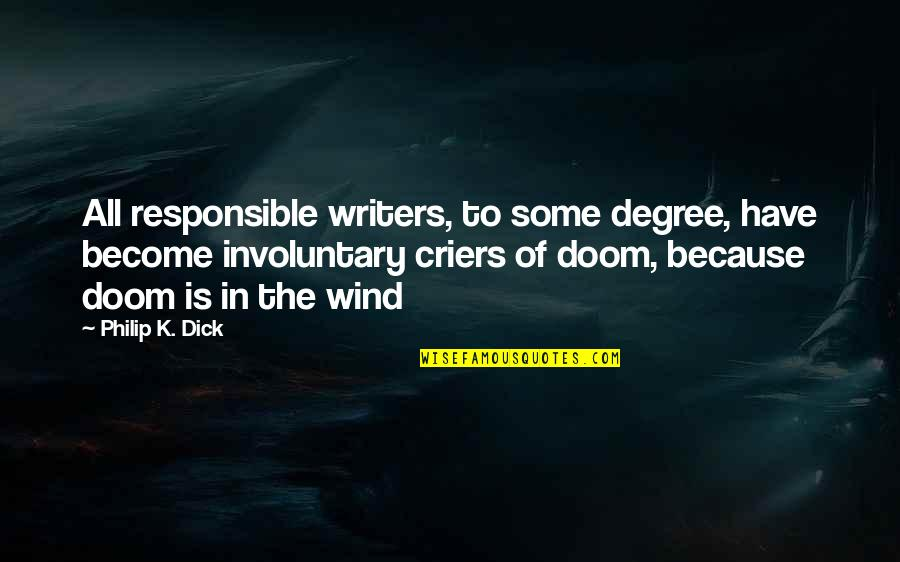 Criers Quotes By Philip K. Dick: All responsible writers, to some degree, have become
