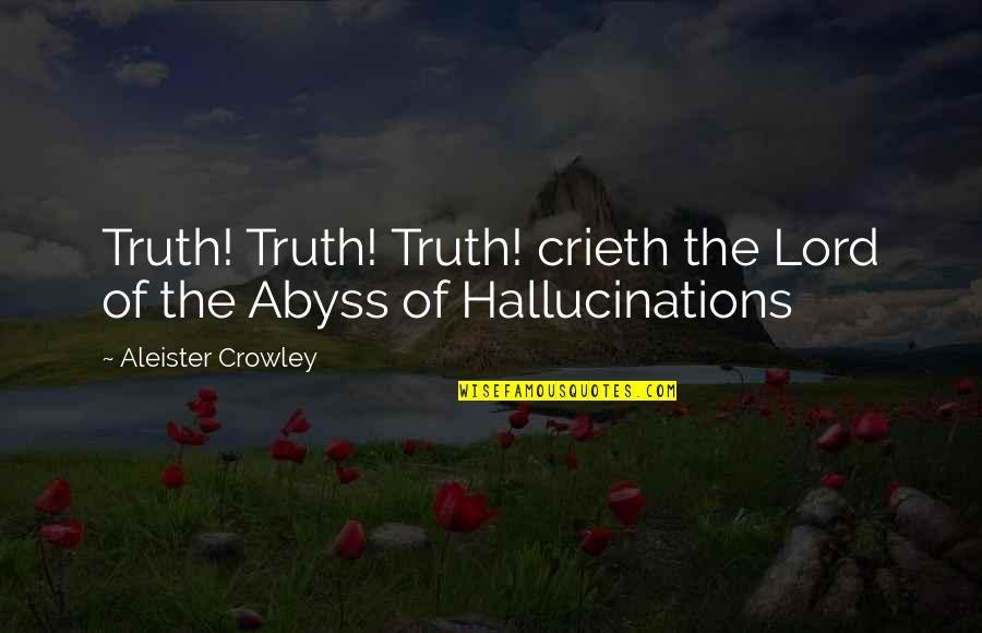 Crieth Quotes By Aleister Crowley: Truth! Truth! Truth! crieth the Lord of the