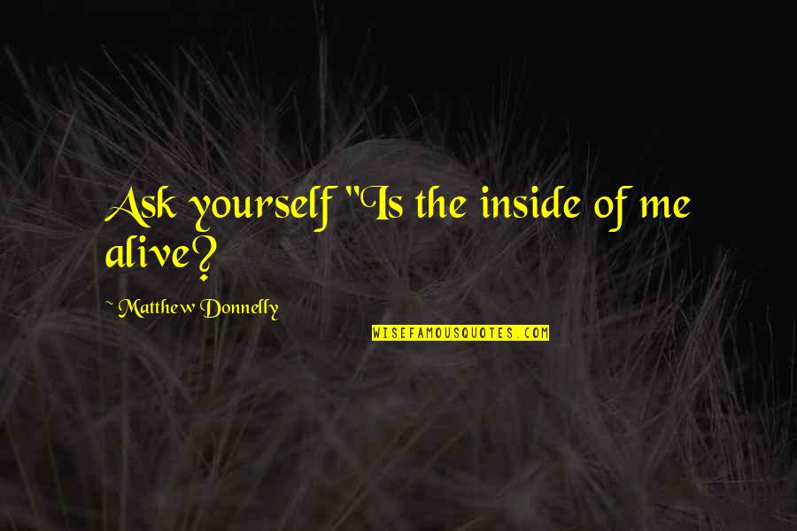 """Crime Mapping Quotes By Matthew Donnelly: Ask yourself """"Is the inside of me alive?"""