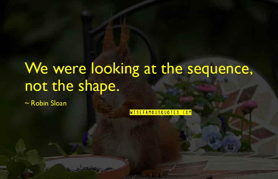 Crime Mapping Quotes By Robin Sloan: We were looking at the sequence, not the