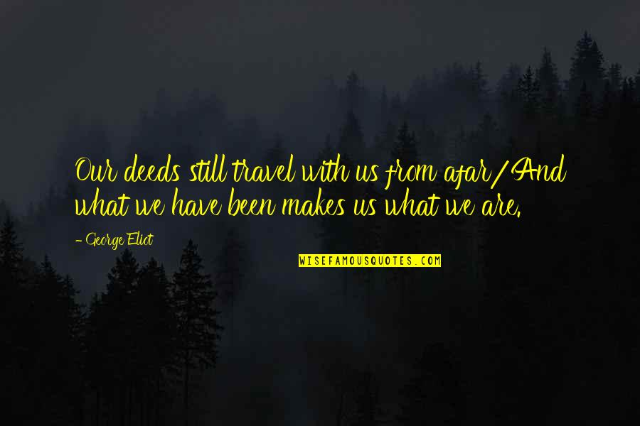 Crime Partners Quotes By George Eliot: Our deeds still travel with us from afar/And