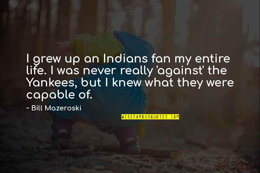 Crimean War Quotes By Bill Mazeroski: I grew up an Indians fan my entire