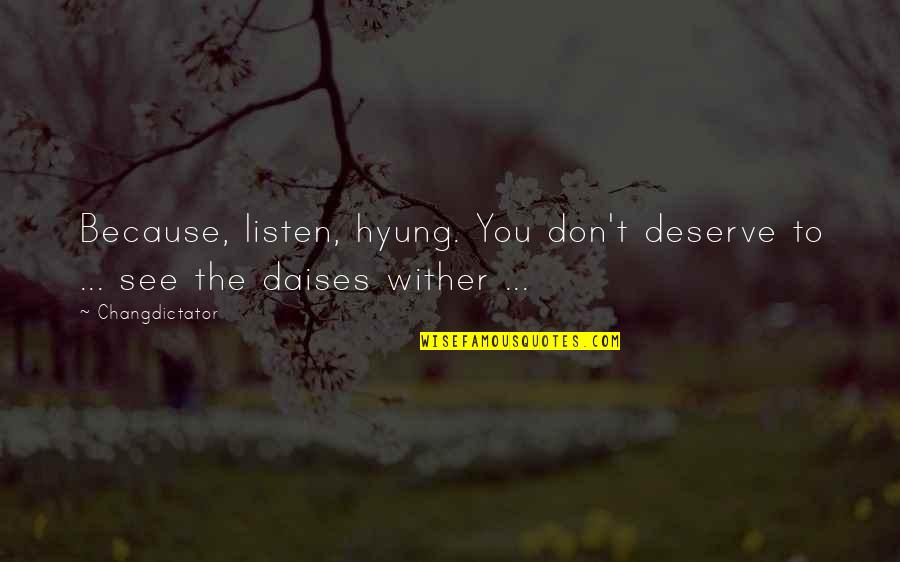 Crimean War Quotes By Changdictator: Because, listen, hyung. You don't deserve to ...