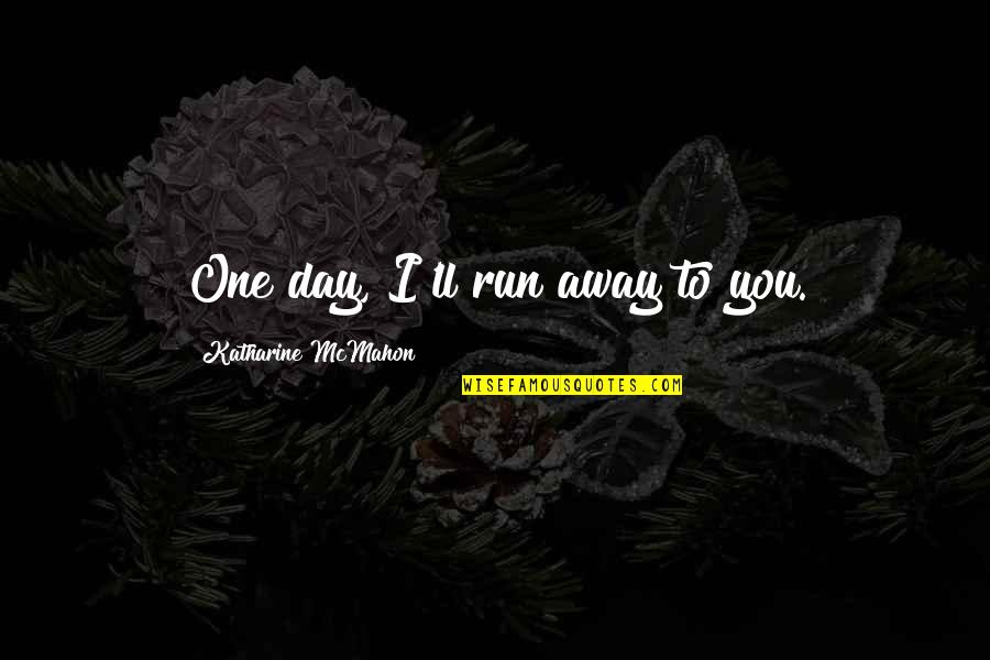 Crimean War Quotes By Katharine McMahon: One day, I'll run away to you.