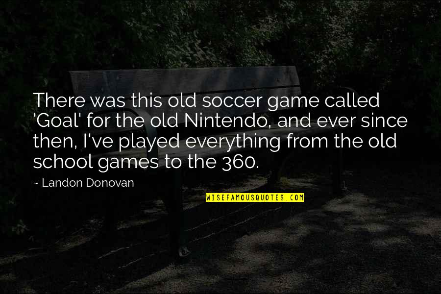 Crimean War Quotes By Landon Donovan: There was this old soccer game called 'Goal'