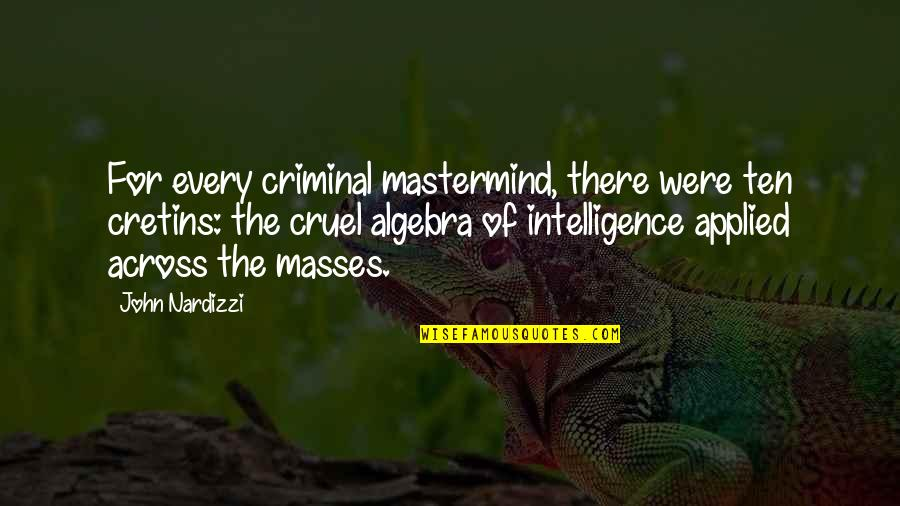 Criminal Mastermind Quotes By John Nardizzi: For every criminal mastermind, there were ten cretins:
