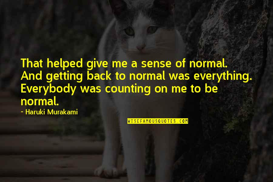 Criminal Minds The Pact Quotes By Haruki Murakami: That helped give me a sense of normal.