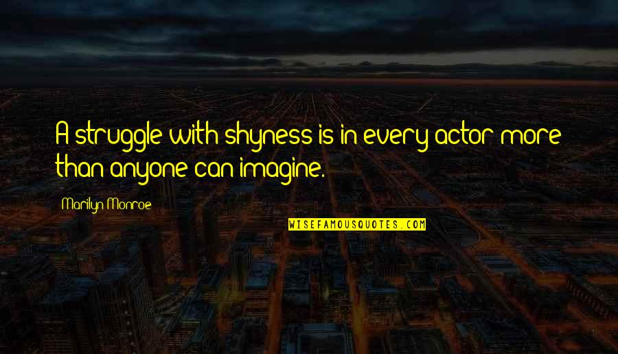 Criminal Minds The Pact Quotes By Marilyn Monroe: A struggle with shyness is in every actor