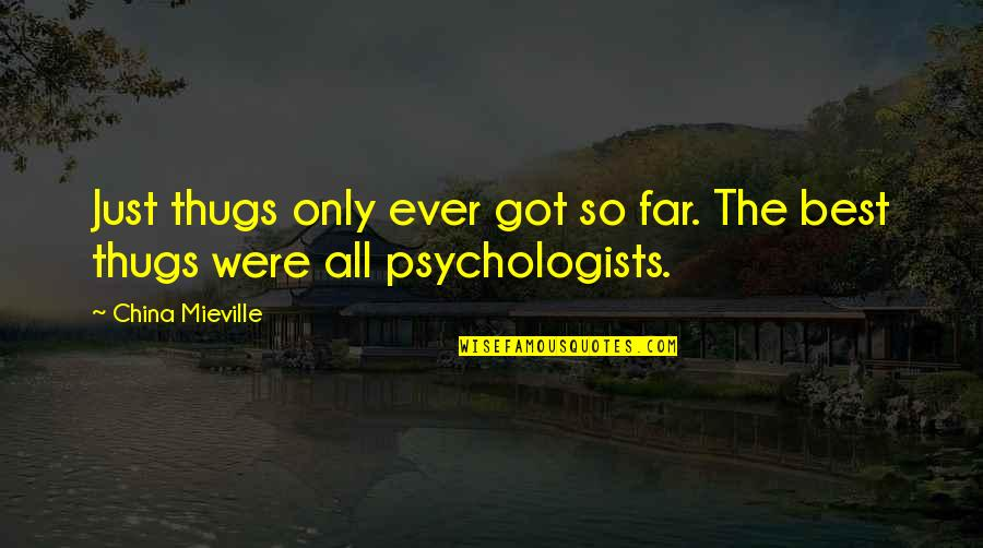 Criminal Psychology Quotes By China Mieville: Just thugs only ever got so far. The