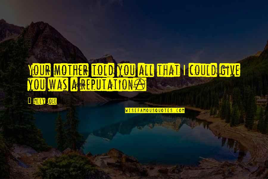 Crips Quotes And Quotes By Billy Joel: Your mother told you all that I could