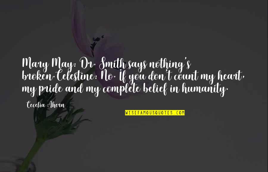 Crips Quotes And Quotes By Cecelia Ahern: Mary May: Dr. Smith says nothing's broken.Celestine: No.