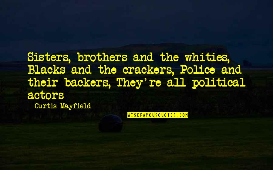 Crips Quotes And Quotes By Curtis Mayfield: Sisters, brothers and the whities, Blacks and the