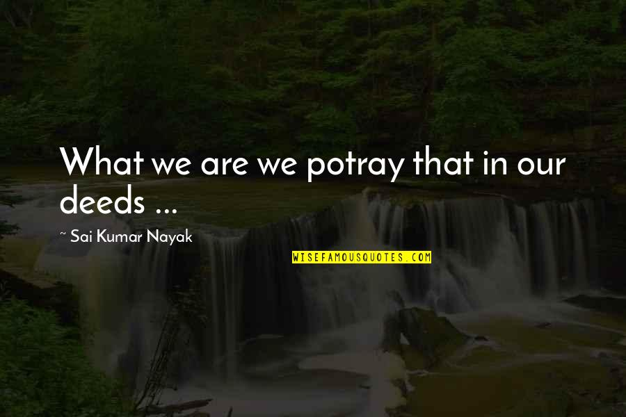 Crips Quotes And Quotes By Sai Kumar Nayak: What we are we potray that in our