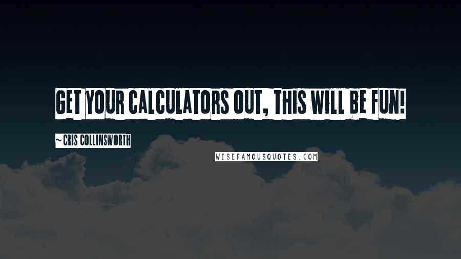 Cris Collinsworth quotes: Get your calculators out, this will be fun!